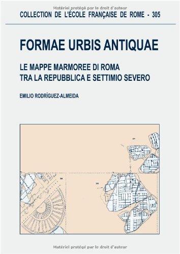 Formae Urbis Antiquae. Le mappe marmoree di Roma tra la repubblica e Settimio Severo: ...
