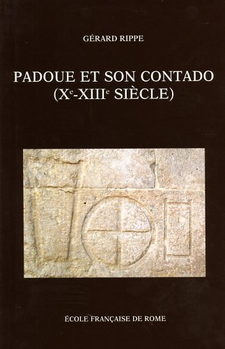 9782728306329: Padoue et son cantado (Xe-XIIIe siècle). : Société et pouvoirs (Bibliothèque des Ecoles Françaises d'Athènes et de Rome)