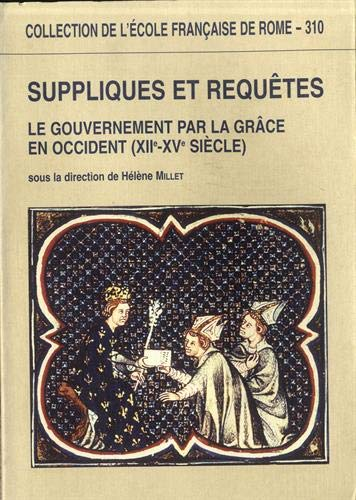 SUPPLIQUES ET REQUETES. LE GOUVERNEMENT PAR LA GRACE EN OCCIDENT (XIIE-XVE SIECLE)