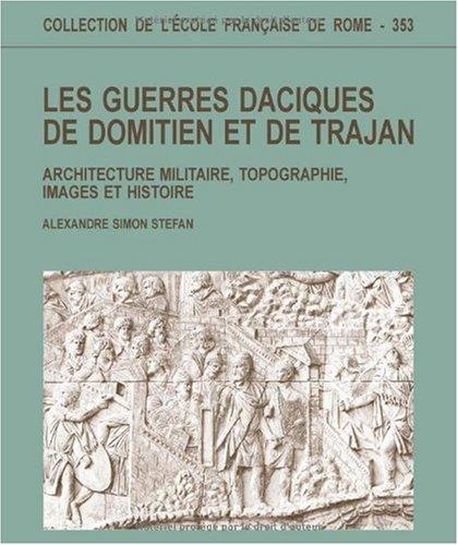 9782728306381: Les guerres daciques de Domitien et de Trajan : architecture militaire, topographie, images et histoire