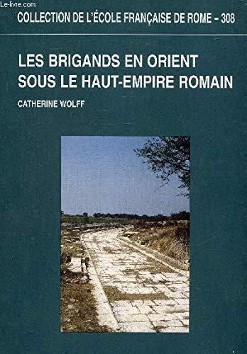 Les brigands en Orient sous le Haut-Empire romain: WOLFF ( Catherine )