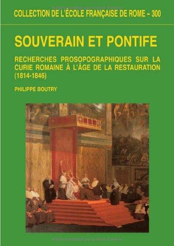 9782728306664: Souverain et pontife : Recherches prosopographiques sur la Curie romaine � l'�ge de la Restauration, 1814-1846