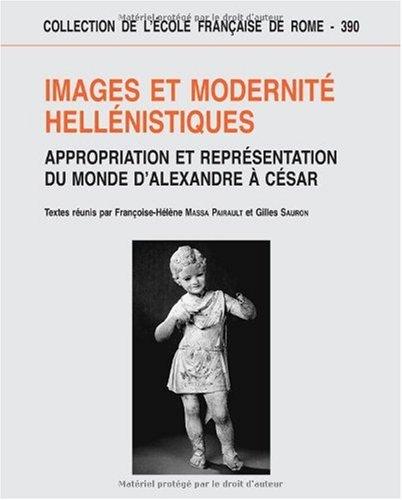 IMAGES ET MODERNITE HELLENISTIQUES. APPROPRIATION ET REPRESENTATION: MASSA-PAIRAULT, F.-H. /