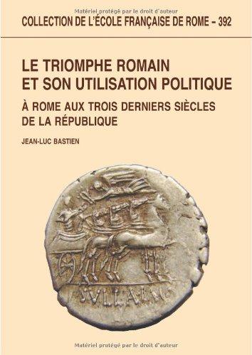 Le triomphe romain et son utilisation politique à Rome aux trois derniers siècles de ...