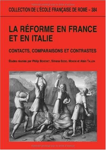 La Réforme en France et en Italie : contacts, comparaisons et contrastes: Edité par BENEDICT ...