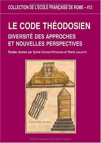 Le Code théodosien - Diversité des approches et nouvelles perspectives: ...