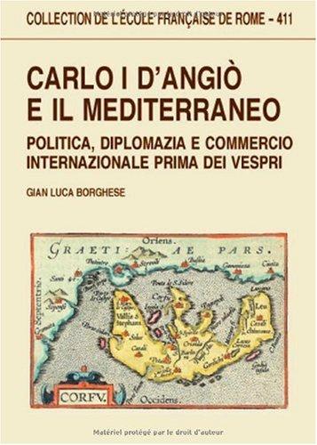 Carlo I d'Angio e il Mediterraneo. Politica,: BORGHESE G.-L.