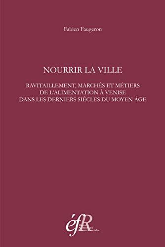 9782728309368: Nourrir la ville : Ravitaillement, marchés et métiers de l'alimentation à Venise dans les derniers siècles du Moyen Age