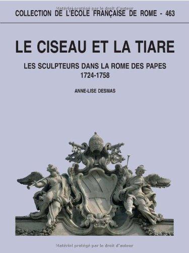 9782728309405: Le ciseau et la tiare : Les sculpteurs dans la Rome des papes (1724-1758)