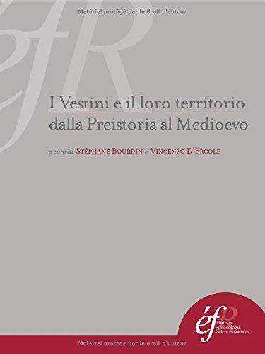 I Vestini e il loro territorio dalla preistoria al medioevo: Edité par Bourdin Stéphane, Edité par ...