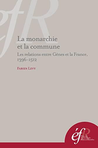 La monarchie et la commune - Les Relations entre Gênes et la France, 1396-1512.: LEVY ( ...