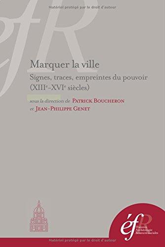 Marquer la ville. Signes, traces, empreintes du pouvoir (XIIIe-XVIe siècles): BOUCHERON PATRICK, ...