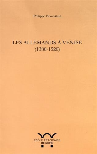 Les Allemands à Venise ( 1380-1520 ): BRAUNSTEIN ( Philippe )