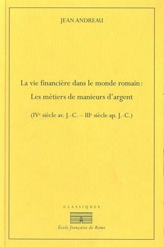 9782728311576: La vie financière dans le monde romain : les métiers de manieurs d'argent (IVe siècle avant J-C - IIIe siècle après J-C)