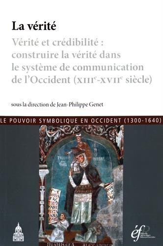 Verite et Credibilite: Construire la Verite Dans le Systeme de Communication de l'Occident: ...
