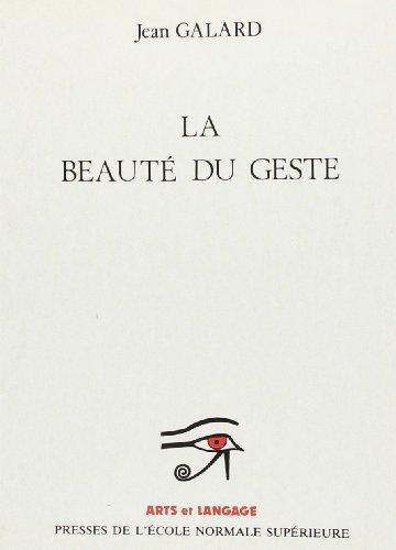 La beaute du geste: Pour une esthetique des conduites (Arts et langage) (French Edition) (2728800979) by Galard, Jean