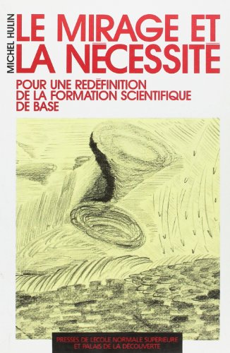 Le mirage et la necessite: Pour une redefinition de la formation scientifique de base (French Edition) (2728801762) by Hulin, Michel