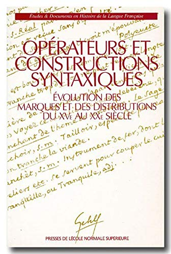 OPERATEURS & CONSTRUCTIONS SYNTAXIQUES XVEME-XXEME SIECLES: COLLECTIF
