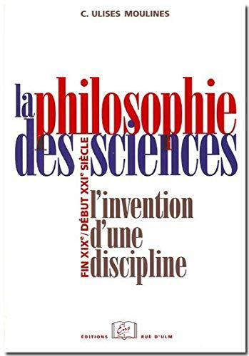 La philosophie des sciences L'invention d'une discipline Fin: Moulines Carlos Ulises