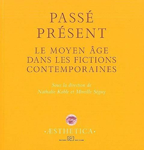 Passe present Le moyen age dans les fictions contemporaines: Nathalie Koble