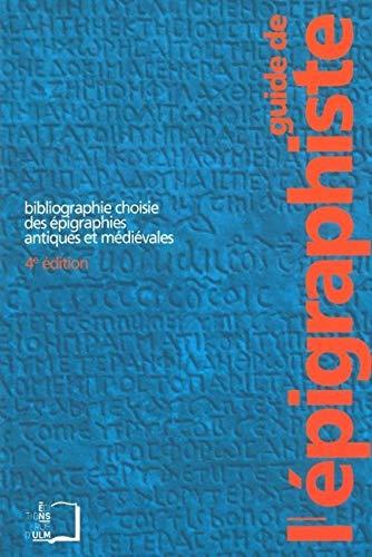 9782728804436: Guide de l'épigraphiste : Bibliographie choisie des épigraphies antiques et médiévales (Guides et inventaires bibliographiques)