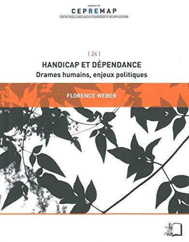 Handicap et dependance Drames humains enjeux politiques: Weber Florence