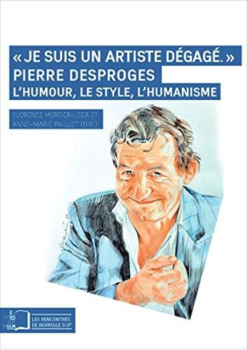 9782728805167: Je suis un artiste dégagé : Pierre Desproges : l'humour, le style, l'humanisme