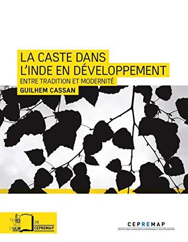 La caste dans l'Inde en developpement Entre tradition et: Cassan Guilhem