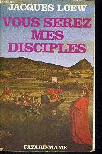 """Vous serez mes disciples"""": Annonciateurs de l'Evangile,: Loew, Jacques"""
