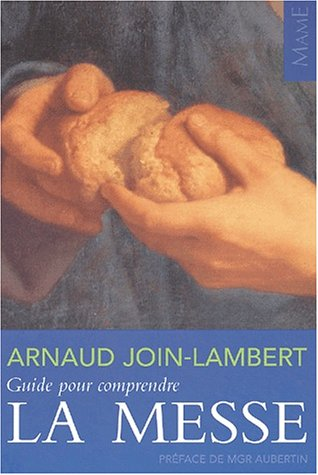 GUIDE POUR COMPRENDRE LA MESSE: JOIN-LAMBERT ARNAUD