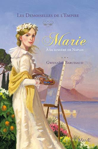 9782728920174: Les Demoiselles de l'Empire, Tome 4 : Marie à la lumière de Naples