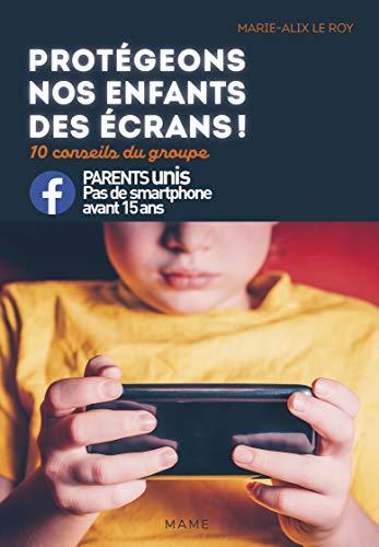 9782728928873: Protégeons nos enfants des écrans ! : 10 conseils du groupe Parents unis - Pas de smartphone avant 15 ans