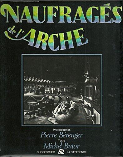 Naufragés de l'Arche. Photographies de Pierre Bérenger. Suivi d'Adieu &...