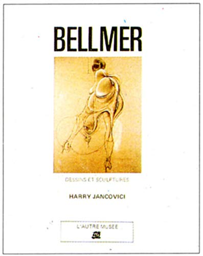 Bellmer Dessins Et Sculptures: Jancovici, Harry