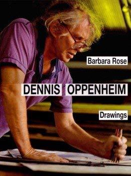 Dennis Oppenheim Drawings Parallel Realities: The Drawings of Dennis Oppenheim: Rose, Barbara