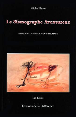 9782729112455: Le sismographe aventureux: Improvisations sur Henri Michaux (Les essais) (French Edition)