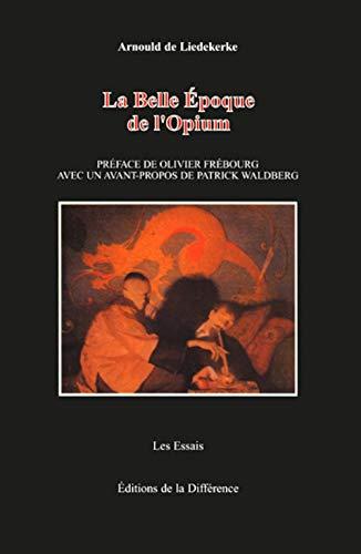 La belle époque de l'opium. Préface de O. Frébourg. Avant-propos de P. ...