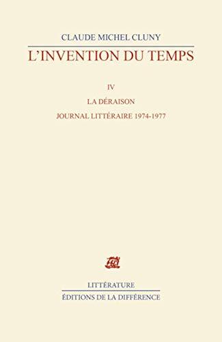 9782729115579: L'invention du temps : Tome 4, La déraison, journal littéraire 1974-1977