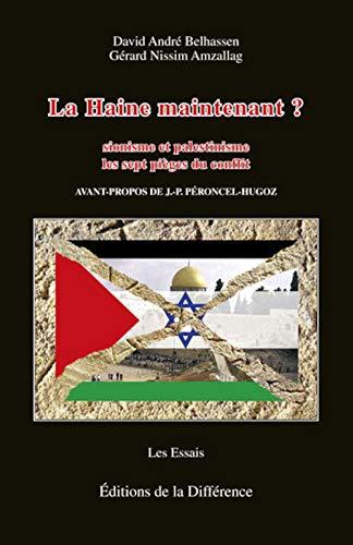9782729116125: La Haine maintenant ? : Sionisme et palestinisme Les 7 pi�ges du conflit