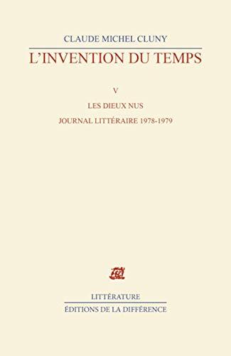 9782729116552: L'invention du temps : Tome 5, Les dieux nus, journal littéraire 1978-1979