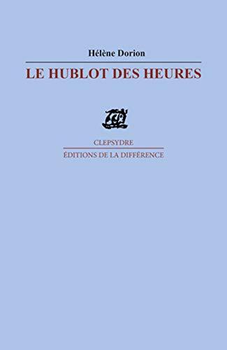 Le hublot des heures: Hélène Dorion