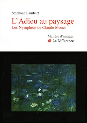 9782729117924: L'Adieu au paysage : Les Nymphéas de Claude Monet (Matière d'images)