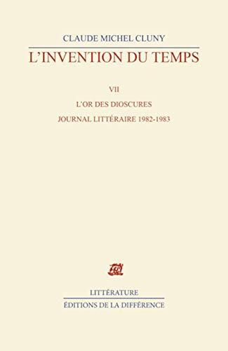 9782729117979: L'invention du temps : Tome 7, L'or des dioscures, journal littéraire 1982-1983