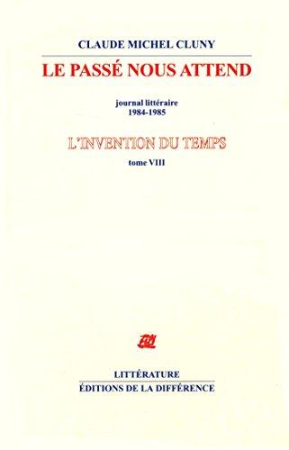 9782729118679: L'invention du temps : Tome 8, Le passé nous attend, journal littéraire 1984-1985