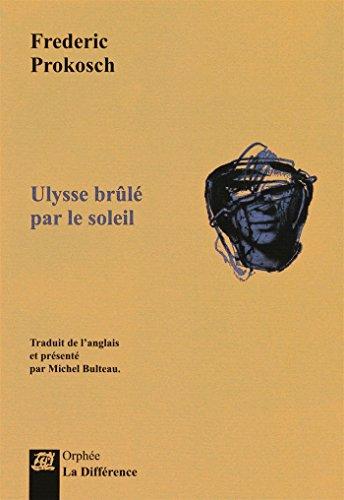Ulysse brulé par le soleil Prokosch, Frederic and Bulteau, Michel