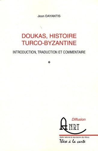 DOUKAS.Histoire Turco-Byzantine : Introduction, traduction et commentaire: DAYANTIS ( Jean