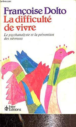 La difficulte de vivre: Le psychanalyste et: Dolto, Francoise