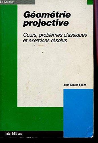 9782729604950: GEOMETRIE PROJECTIVE. Cours, problèmes classiques, exercices résolus (Interéditions U)