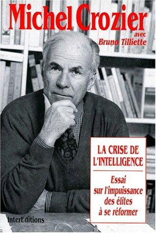La crise de l'intelligence: Essai sur l'impuissance des elites a se reformer (French ...