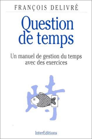 9782729606237: QUESTION DE TEMPS. Un manuel de gestion du temps avec des exercices
